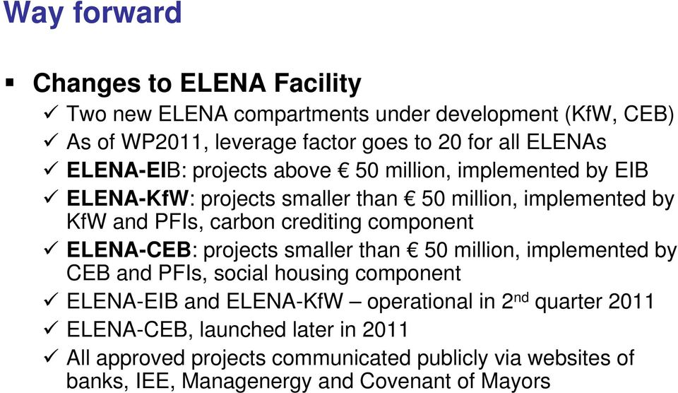 component ELENA-CEB: projects smaller than 50 million, implemented by CEB and PFIs, social housing component ELENA-EIB and ELENA-KfW operational in 2