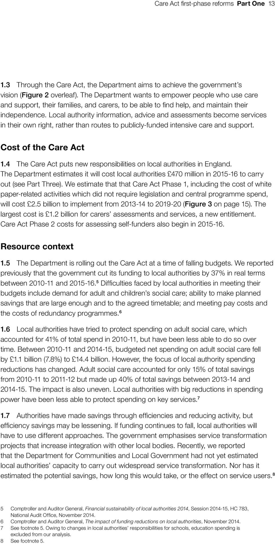 Local authority information, advice and assessments become services in their own right, rather than routes to publicly-funded intensive care and support. Cost of the Care Act 1.