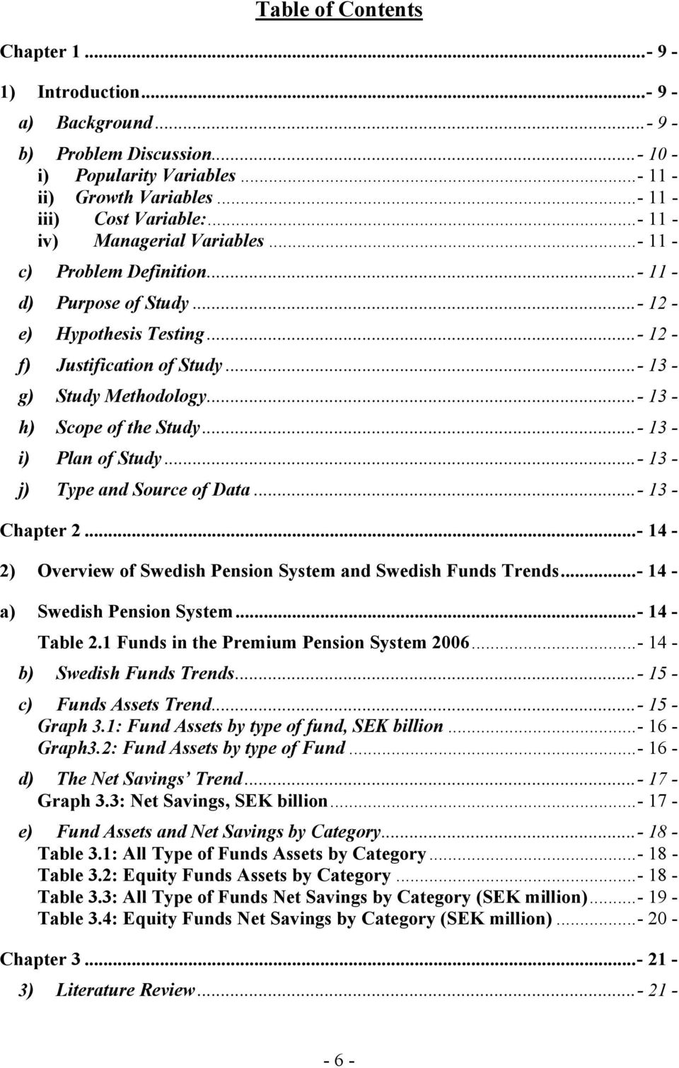 ..- 13 - h) Scope of the Study...- 13 - i) Plan of Study...- 13 - j) Type and Source of Data...- 13 - Chapter 2...- 14-2) Overview of Swedish Pension System and Swedish Funds Trends.