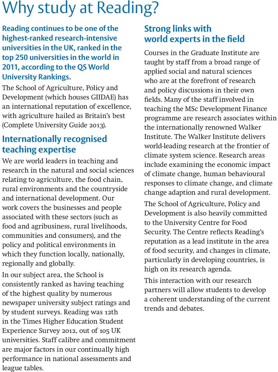 The School of Agriculture, Policy and Development (which houses GIIDAE) has an international reputation of excellence, with agriculture hailed as Britain s best (Complete University Guide 2013).