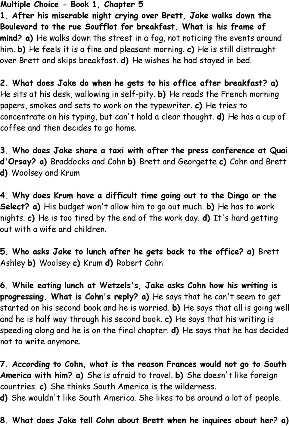 d) He wishes he had stayed in bed. 2. What does Jake do when he gets to his office after breakfast? a) He sits at his desk, wallowing in self-pity.