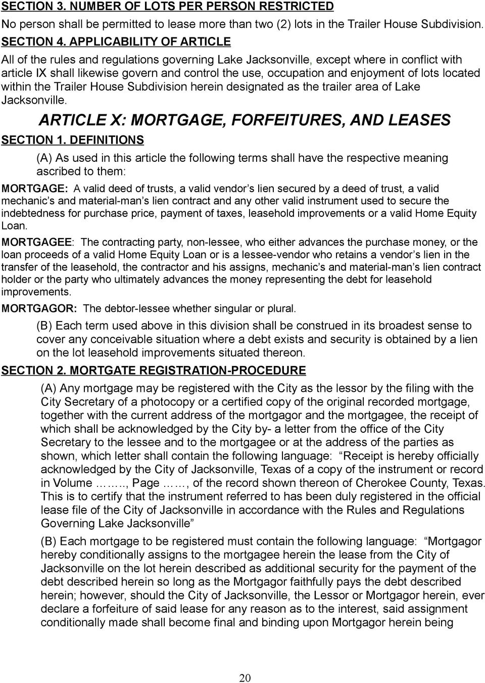 lots located within the Trailer House Subdivision herein designated as the trailer area of Lake Jacksonville. ARTICLE X: MORTGAGE, FORFEITURES, AND LEASES SECTION 1.