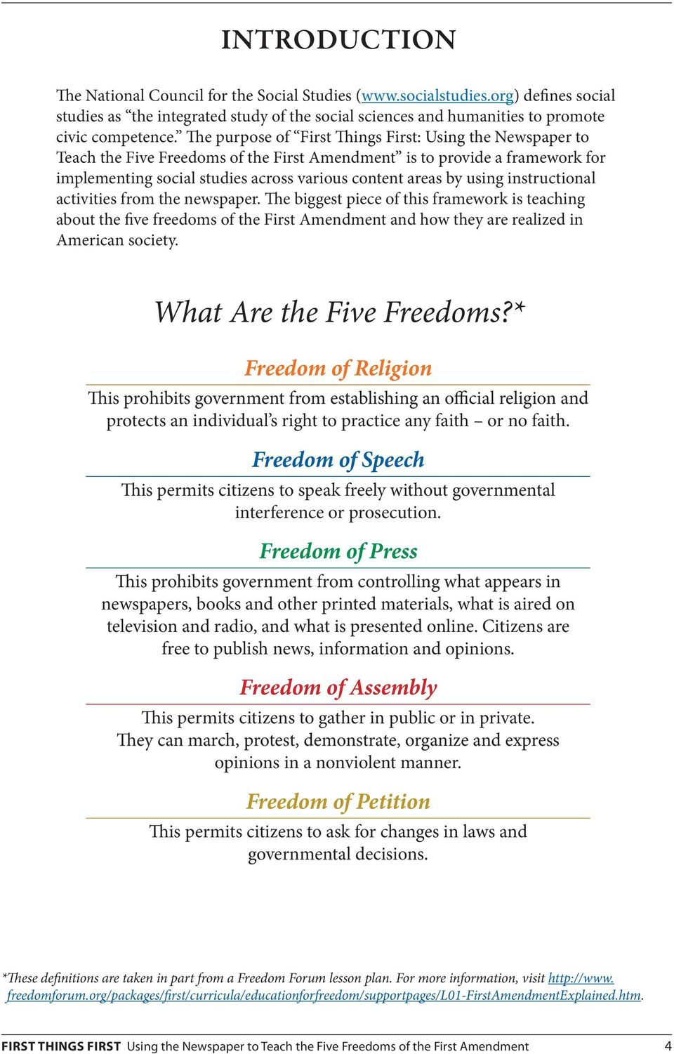 using instructional activities from the newspaper. The biggest piece of this framework is teaching about the five freedoms of the First Amendment and how they are realized in American society.
