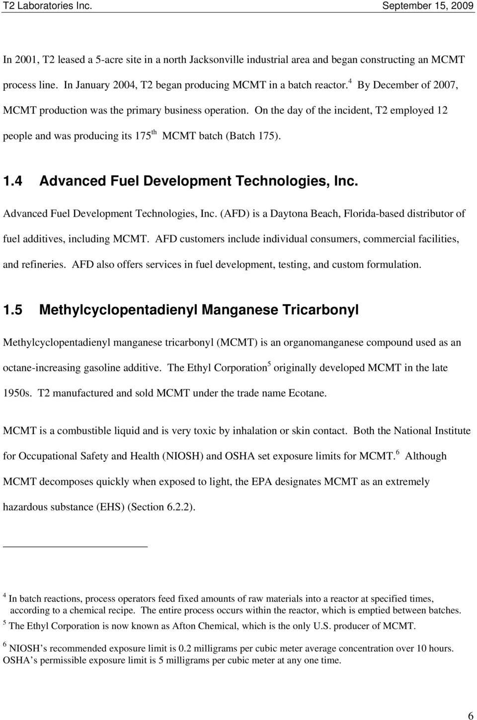 Advanced Fuel Development Technologies, Inc. (AFD) is a Daytona Beach, Florida-based distributor of fuel additives, including MCMT.