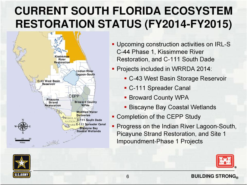 activities on IRL-S C-44 Phase 1, Kissimmee River Restoration, and C-111 South Dade Projects included in WRRDA 2014: C-43 West Basin Storage Reservoir C-111 Spreader Canal