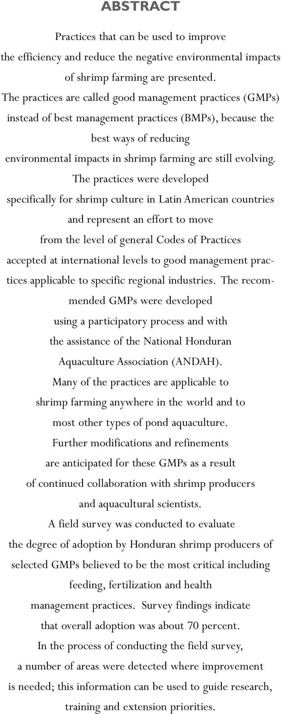 The practices were developed specifically for shrimp culture in Latin American countries and represent an effort to move from the level of general Codes of Practices accepted at international levels