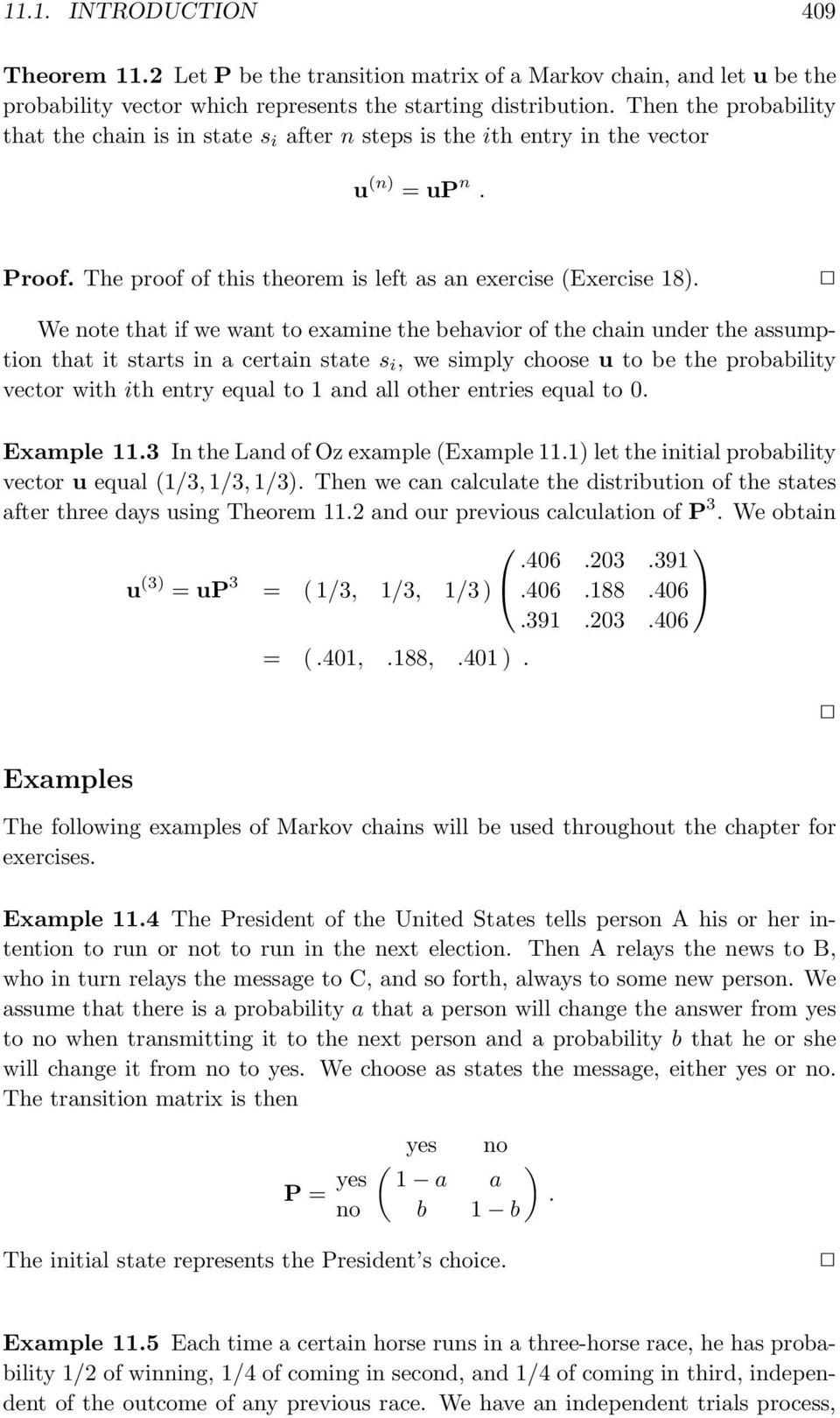 We note that if we want to examine the behavior of the chain under the assumption that it starts in a certain state s i, we simply choose u to be the probability vector with ith entry equal to 1 and