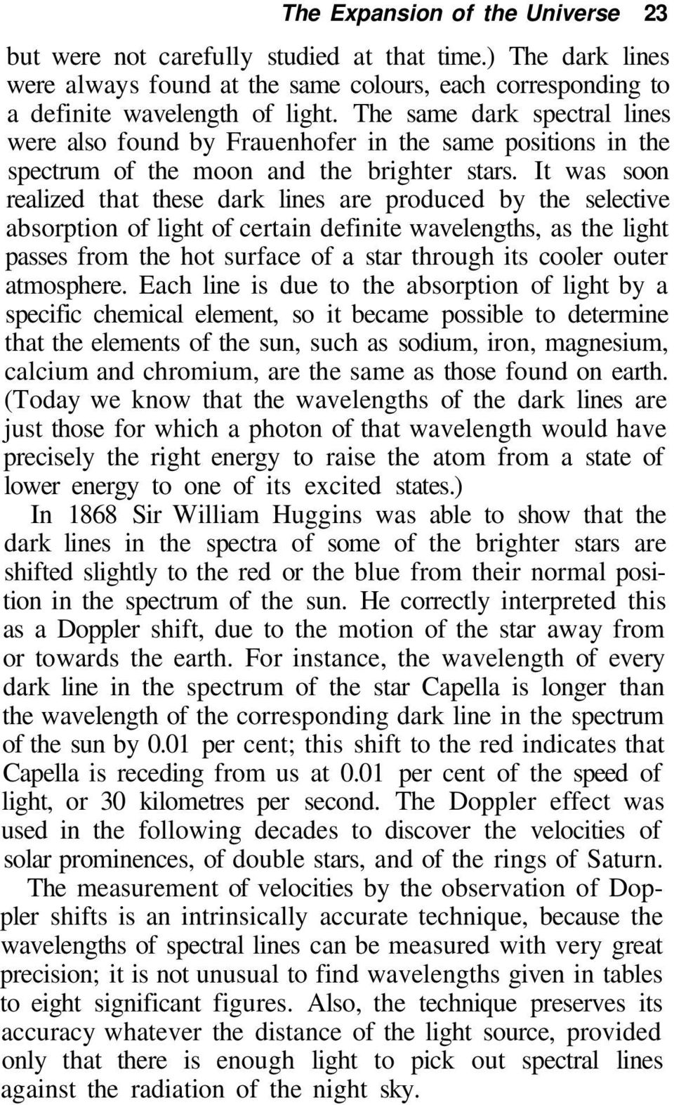 It was soon realized that these dark lines are produced by the selective absorption of light of certain definite wavelengths, as the light passes from the hot surface of a star through its cooler