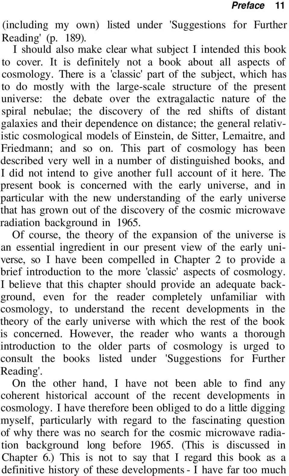 There is a 'classic' part of the subject, which has to do mostly with the large-scale structure of the present universe: the debate over the extragalactic nature of the spiral nebulae; the discovery