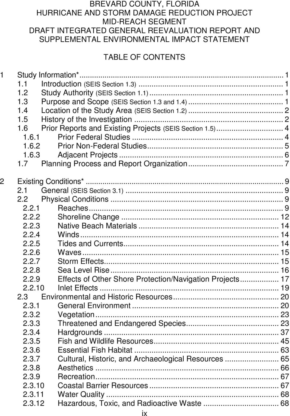 2)... 2 1.5 History of the Investigation... 2 1.6 Prior Reports and Existing Projects (SEIS Section 1.5)... 4 1.6.1 Prior Federal Studies... 4 1.6.2 Prior Non-Federal Studies... 5 1.6.3 Adjacent Projects.