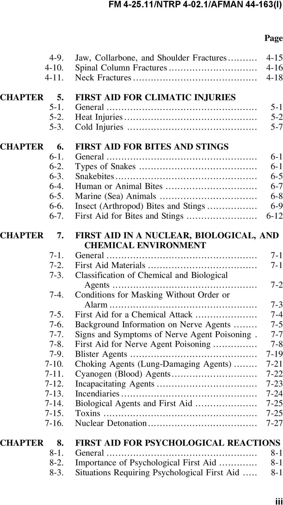 Marine (Sea) Animals... 6-8 6-6. Insect (Arthropod) Bites and Stings... 6-9 6-7. First Aid for Bites and Stings... 6-12 CHAPTER 7. FIRST AID IN A NUCLEAR, BIOLOGICAL, AND CHEMICAL ENVIRONMENT 7-1.