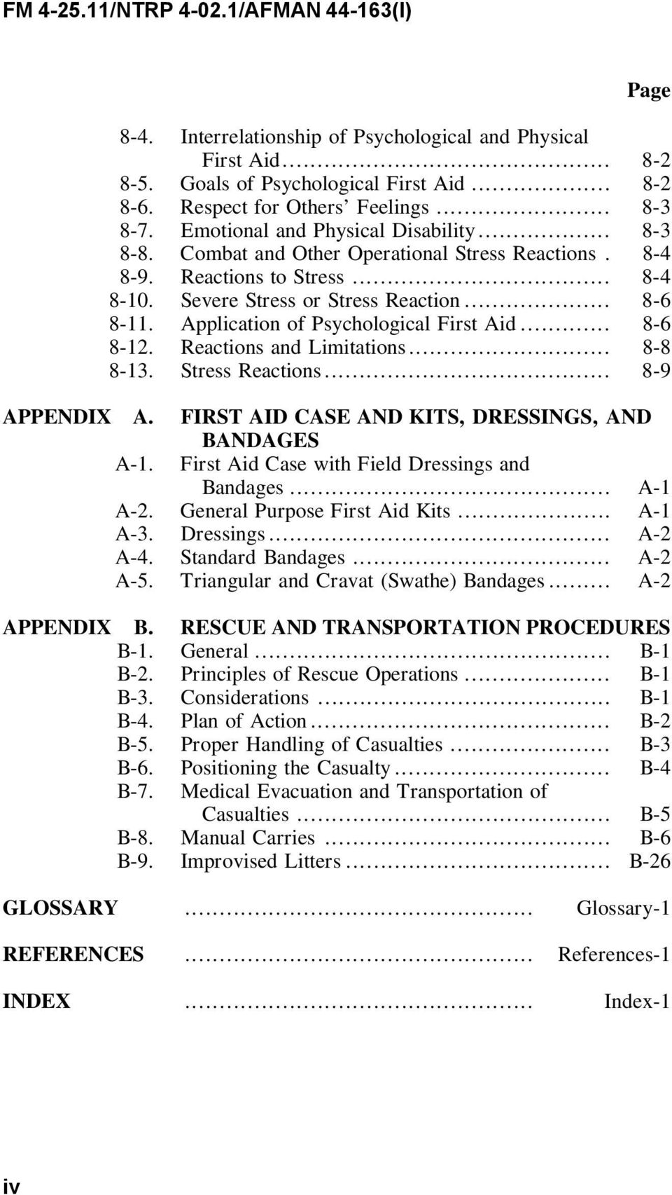 Reactions and Limitations... 8-8 8-13. Stress Reactions... 8-9 APPENDIX A. FIRST AID CASE AND KITS, DRESSINGS, AND BANDAGES A-1. First Aid Case with Field Dressings and Bandages... A-1 A-2.