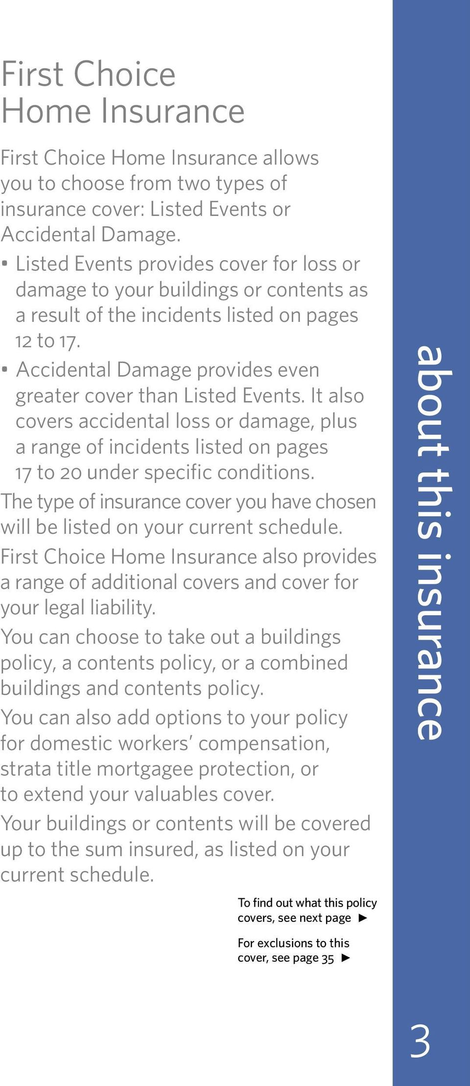 It also covers accidental loss or damage, plus a range of incidents listed on pages 17 to 20 under specific conditions.