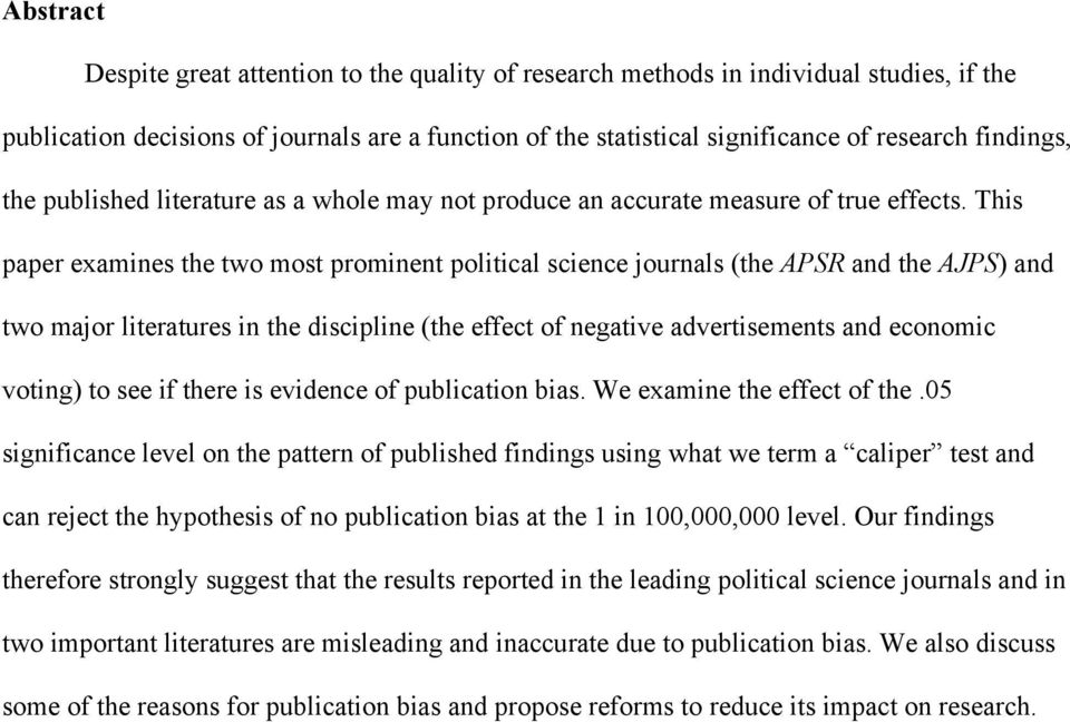 This paper examines the two most prominent political science journals (the APSR and the AJPS) and two major literatures in the discipline (the effect of negative advertisements and economic voting)