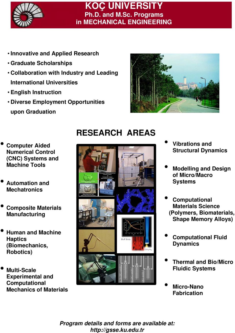 Opportunities upon Graduation Computer Aided Numerical Control (CNC) Systems and Machine Tools Automation and Mechatronics Composite Materials Manufacturing Human and Machine Haptics (Biomechanics,