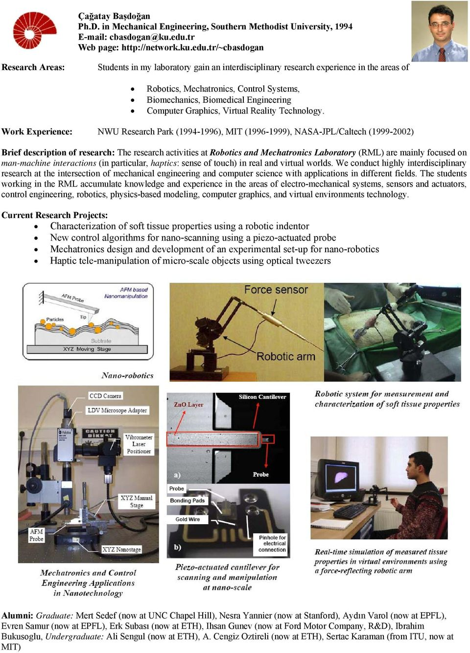 tr/~cbasdogan Students in my laboratory gain an interdisciplinary research experience in the areas of Robotics, Mechatronics, Control Systems, Biomechanics, Biomedical Engineering Computer Graphics,