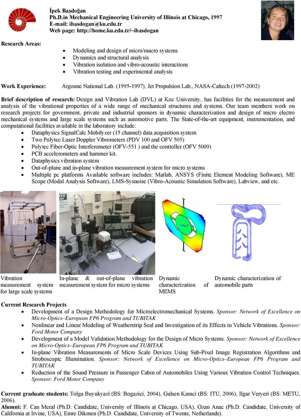 tr/~ibasdogan Modeling and design of micro/macro systems Dynamics and structural analysis Vibration isolation and vibro-acoustic interactions Vibration testing and experimental analysis Work
