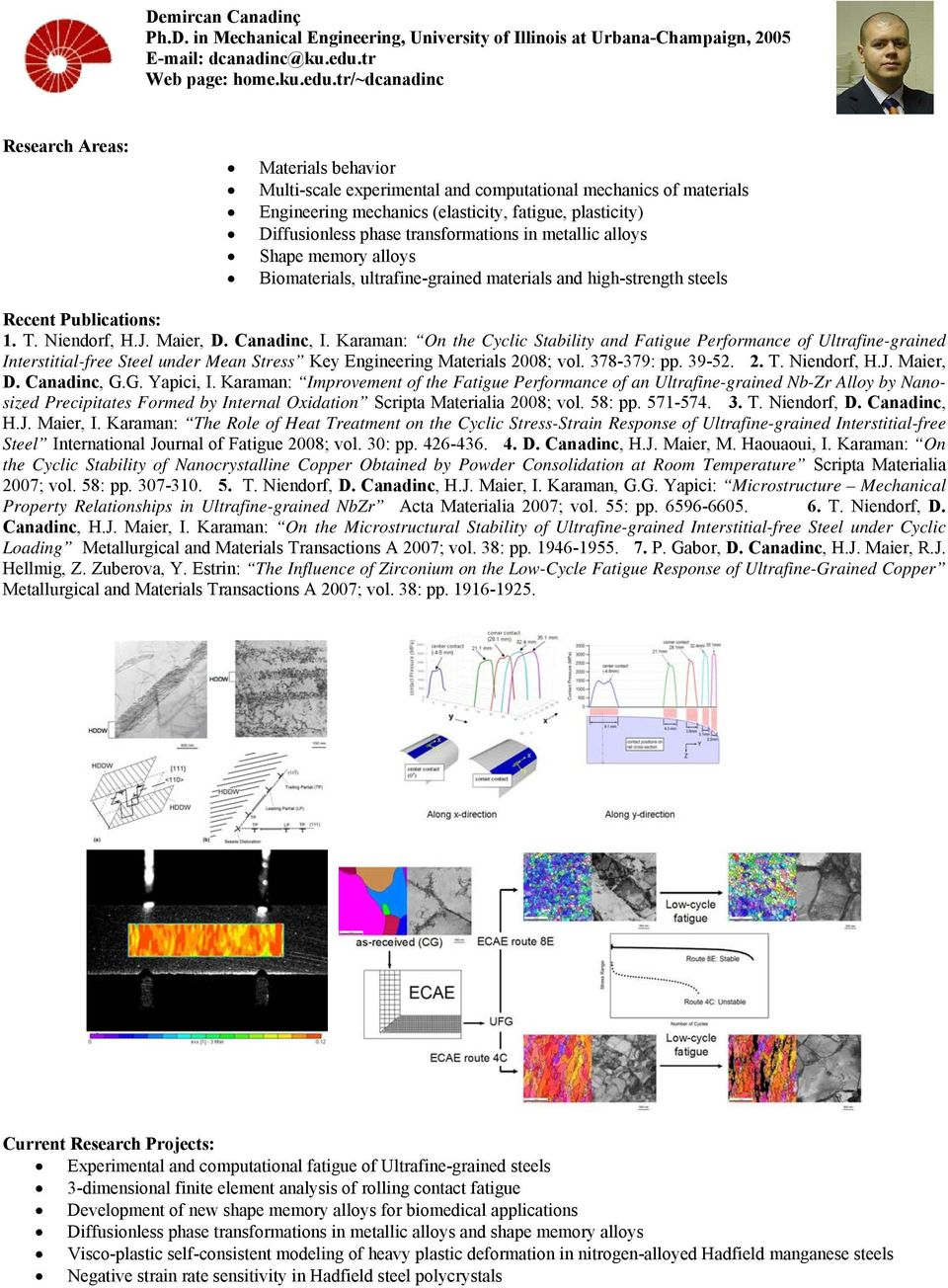 tr/~dcanadinc Materials behavior Multi-scale experimental and computational mechanics of materials Engineering mechanics (elasticity, fatigue, plasticity) Diffusionless phase transformations in