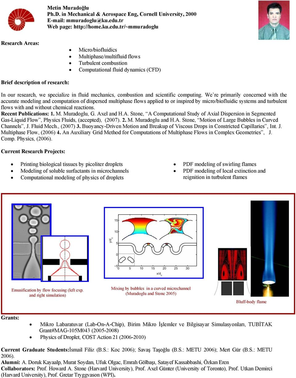 tr/~mmuradoglu Micro/biofluidics Multiphase/multifluid flows Turbulent combustion Computational fluid dynamics (CFD) In our research, we specialize in fluid mechanics, combustion and scientific