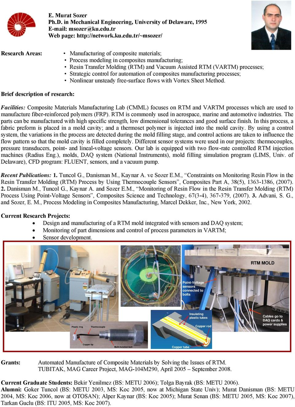 tr/~msozer/ Manufacturing of composite materials; Process modeling in composites manufacturing; Resin Transfer Molding (RTM) and Vacuum Assisted RTM (VARTM) processes; Strategic control for