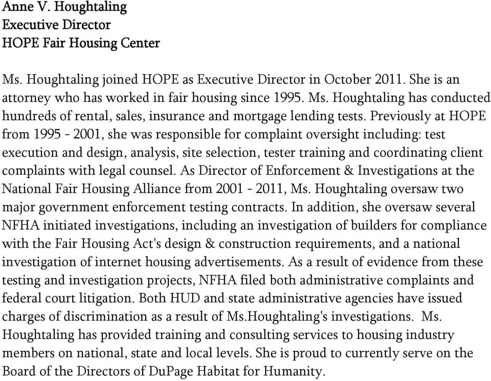 legal counsel. As Director of Enforcement & Investigations at the National Fair Housing Alliance from 2001-2011, Ms. Houghtaling oversaw two major government enforcement testing contracts.