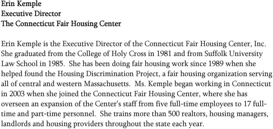 She has been doing fair housing work since 1989 when she helped found the Housing Discrimination Project, a fair housing organization serving all of central and western Massachusetts. Ms.