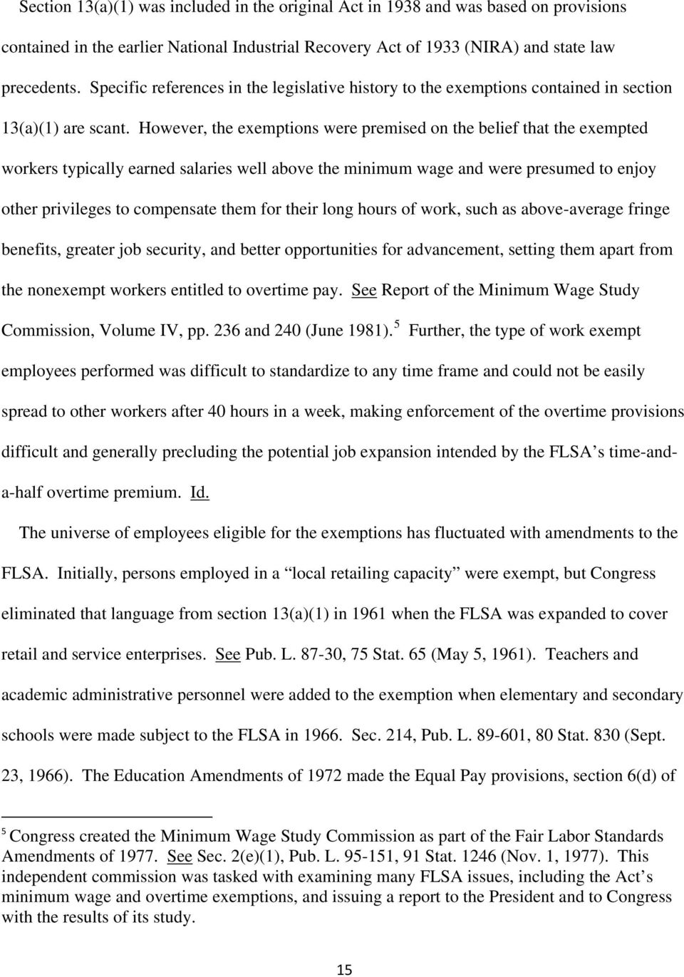 However, the exemptions were premised on the belief that the exempted workers typically earned salaries well above the minimum wage and were presumed to enjoy other privileges to compensate them for