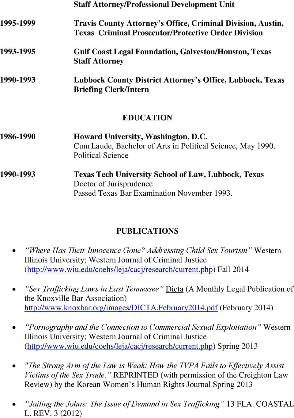 Political Science 1990-1993 Texas Tech University School of Law, Lubbock, Texas Doctor of Jurisprudence Passed Texas Bar Examination November 1993. PUBLICATIONS Where Has Their Innocence Gone?
