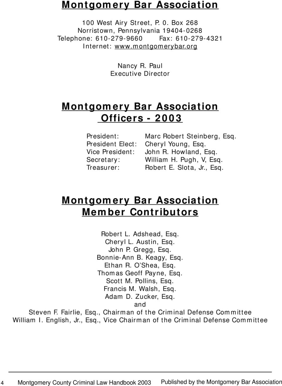 Howland, Esq. William H. Pugh, V, Esq. Robert E. Slota, Jr., Esq. Montgomery Bar Association Member Contributors Robert L. Adshead, Esq. Cheryl L. Austin, Esq. John P. Gregg, Esq. Bonnie-Ann B.