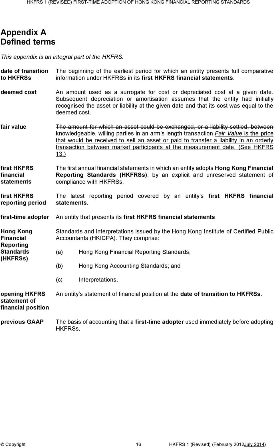 the earliest period for which an entity presents full comparative information under HKFRSs in its first HKFRS financial statements.