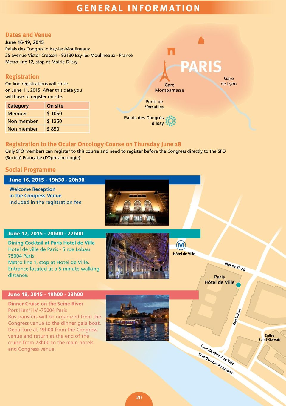 Category On site Member $ 1050 Non member $ 1250 Non member $ 850 Porte de Versailles Palais des Congrès d Issy Gare Montparnasse PARIS Registration to the Ocular Oncology Course on Thursday June 18