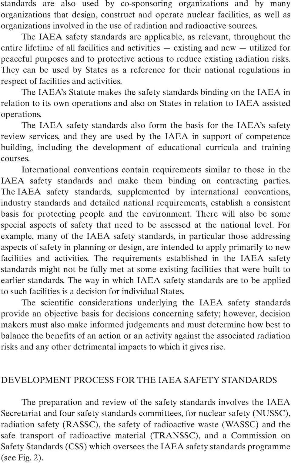The IAEA safety standards are applicable, as relevant, throughout the entire lifetime of all facilities and activities existing and new utilized for peaceful purposes and to protective actions to