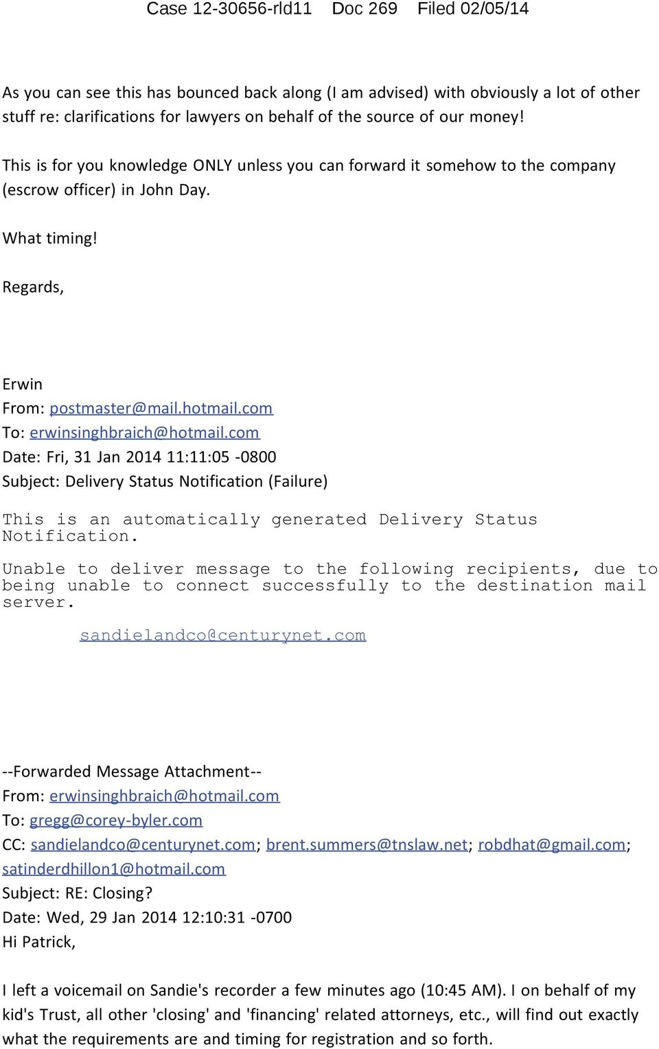 com To: erwinsinghbraich@hotmail.com Date: Fri, 31 Jan 2014 11:11:05-0800 Subject: Delivery Status Notification (Failure) This is an automatically generated Delivery Status Notification.