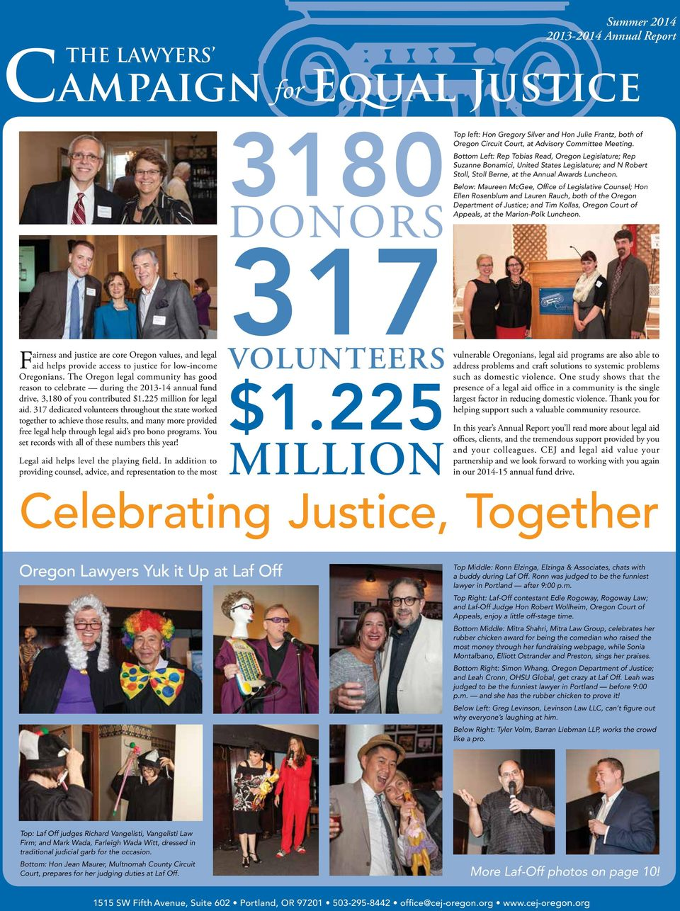 317 dedicated volunteers throughout the state worked together to achieve those results, and many more provided free legal help through legal aid s pro bono programs.