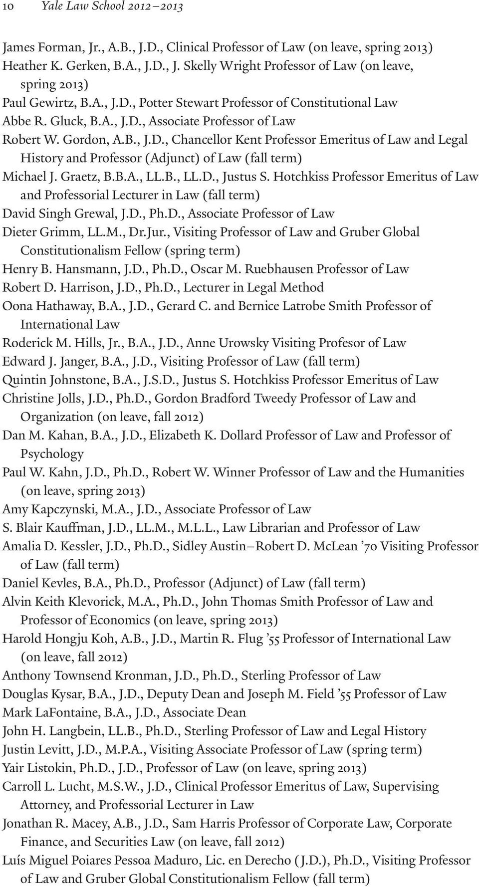 Graetz, B.B.A., LL.B., LL.D., Justus S. Hotchkiss Professor Emeritus of Law and Professorial Lecturer in Law (fall term) David Singh Grewal, J.D., Ph.D., Associate Professor of Law Dieter Grimm, LL.M.