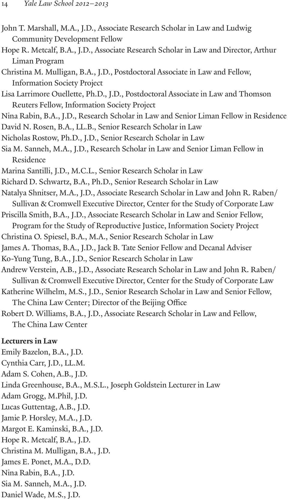 A., J.D., Research Scholar in Law and Senior Liman Fellow in Residence David N. Rosen, B.A., LL.B., Senior Research Scholar in Law Nicholas Rostow, Ph.D., J.D., Senior Research Scholar in Law Sia M.