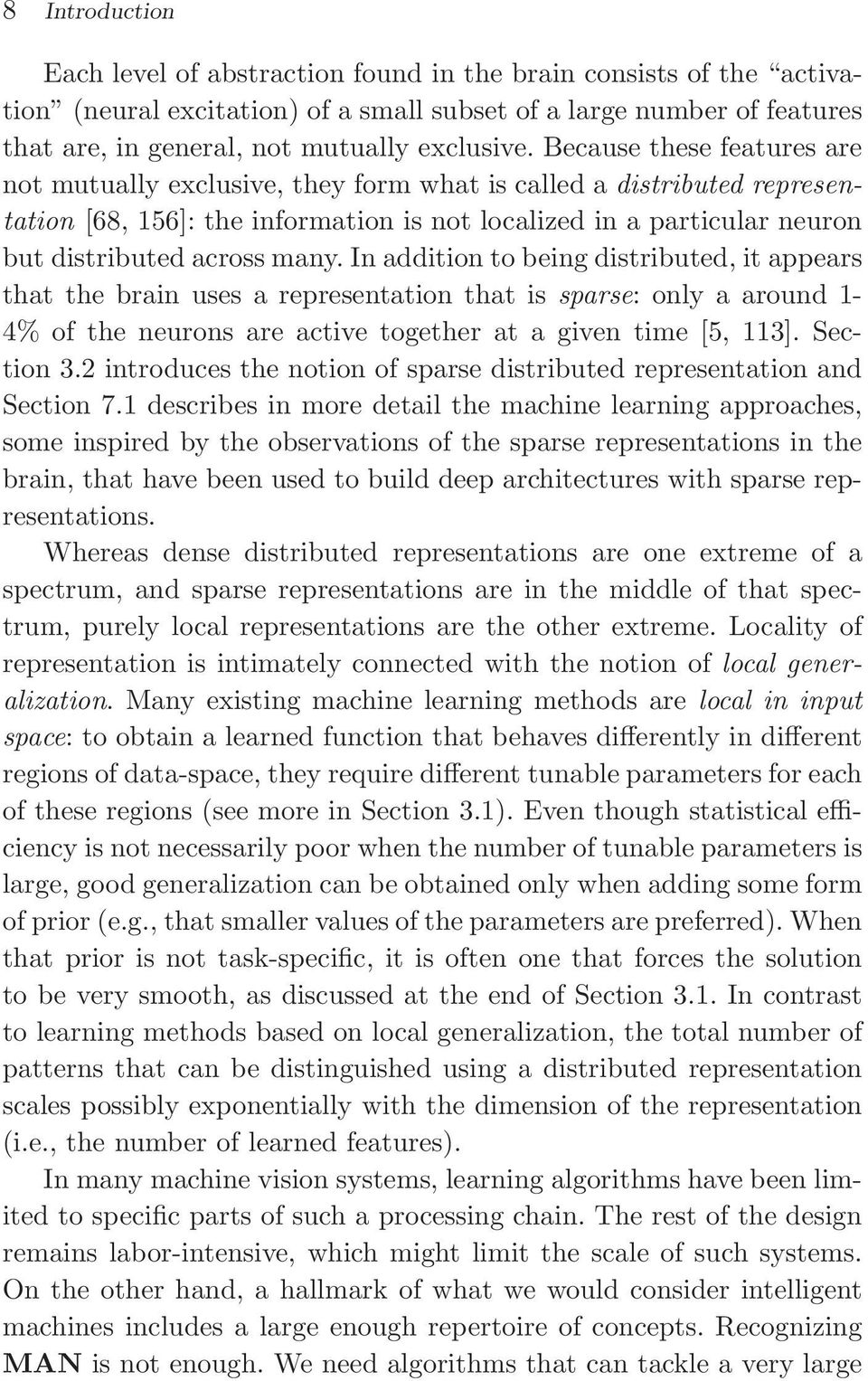 In addition to being distributed, it appears that the brain uses a representation that is sparse: only a around 1-4% of the neurons are active together at a given time [5, 113]. Section 3.