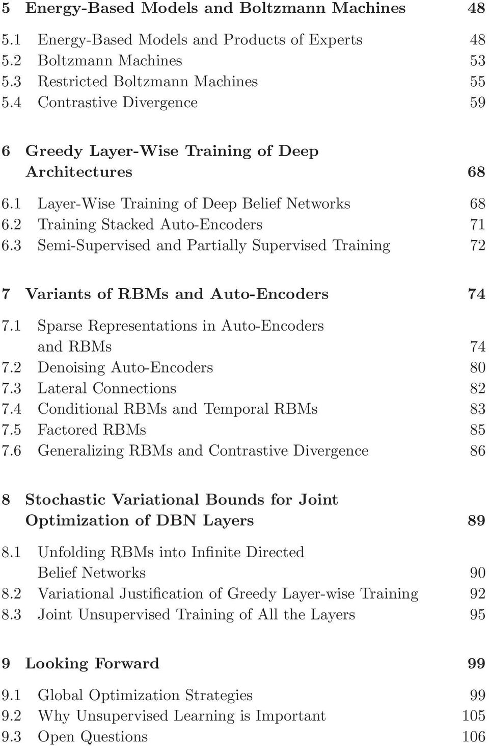3 Semi-Supervised and Partially Supervised Training 72 7 Variants of RBMs and Auto-Encoders 74 7.1 Sparse Representations in Auto-Encoders and RBMs 74 7.2 Denoising Auto-Encoders 80 7.