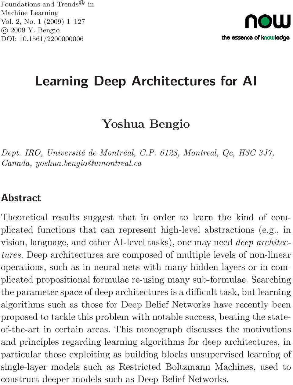 ca Abstract Theoretical results suggest that in order to learn the kind of complicated functions that can represent high-level abstractions (e.g., in vision, language, and other AI-level tasks), one may need deep architectures.