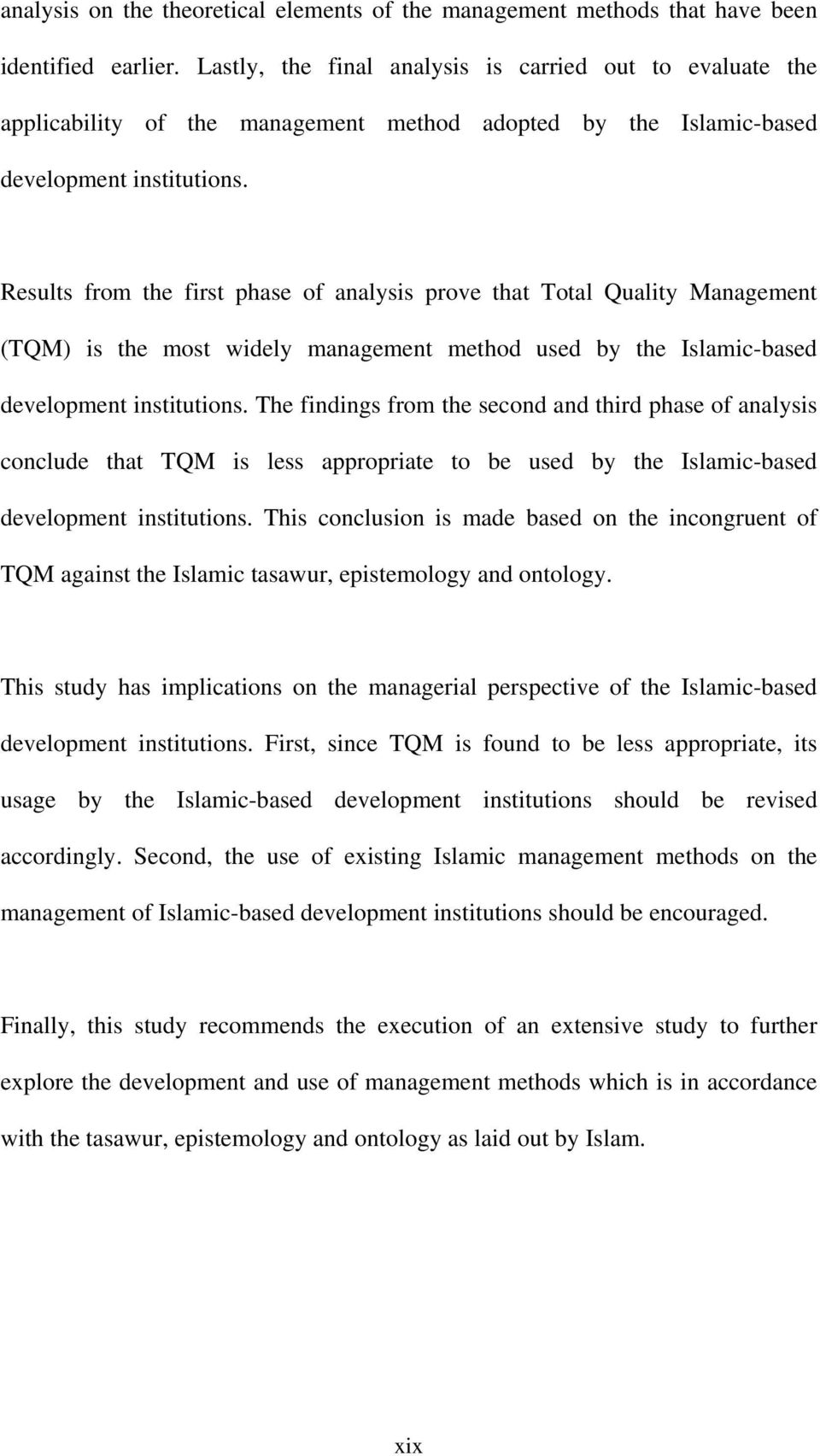 Results from the first phase of analysis prove that Total Quality Management (TQM) is the most widely management method used by the Islamic-based development institutions.