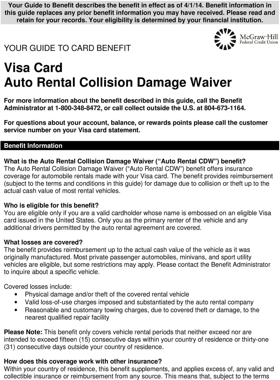 YOUR GUIDE TO CARD BENEFIT Visa Card Auto Rental Collision Damage Waiver For more information about the benefit described in this guide, call the Benefit Administrator at 1-800-348-8472, or call