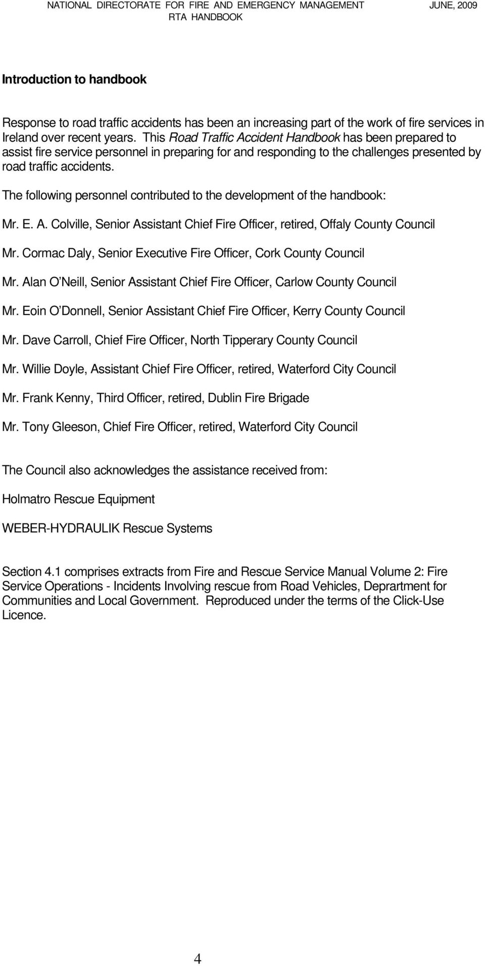 The following personnel contributed to the development of the handbook: Mr. E. A. Colville, Senior Assistant Chief Fire Officer, retired, Offaly County Council Mr.