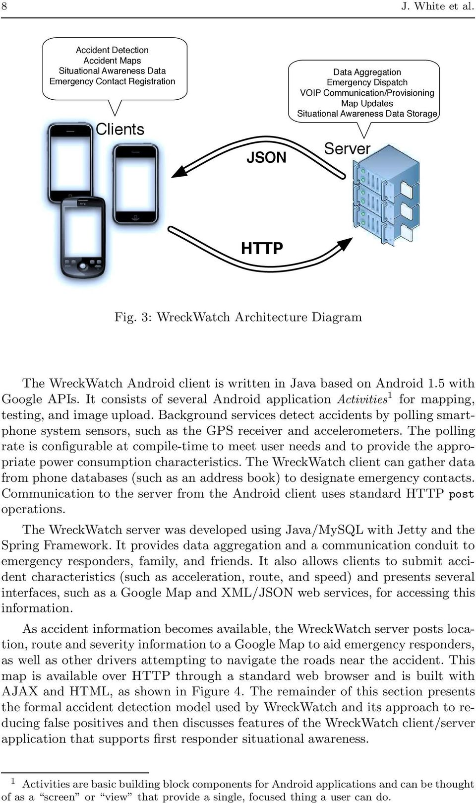 Awareness Data Storage Server HTTP Fig. 3: WreckWatch Architecture Diagram The WreckWatch Android client is written in Java based on Android 1.5 with Google APIs.
