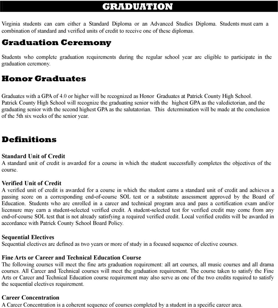 Graduation Ceremony Students who complete graduation requirements during the regular school year are eligible to participate in the graduation ceremony. Honor Graduates Graduates with a GPA of 4.