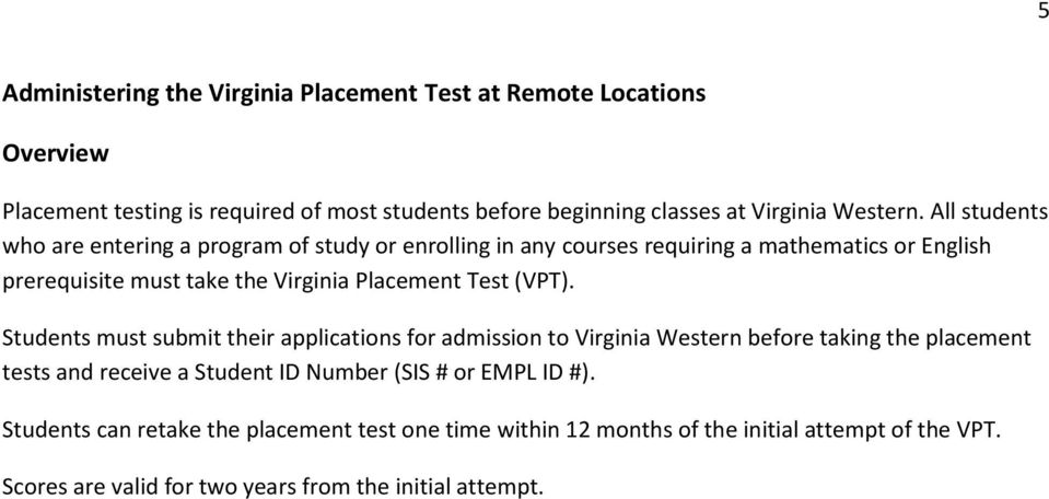 All students who are entering a program of study or enrolling in any courses requiring a mathematics or English prerequisite must take the Virginia Placement Test