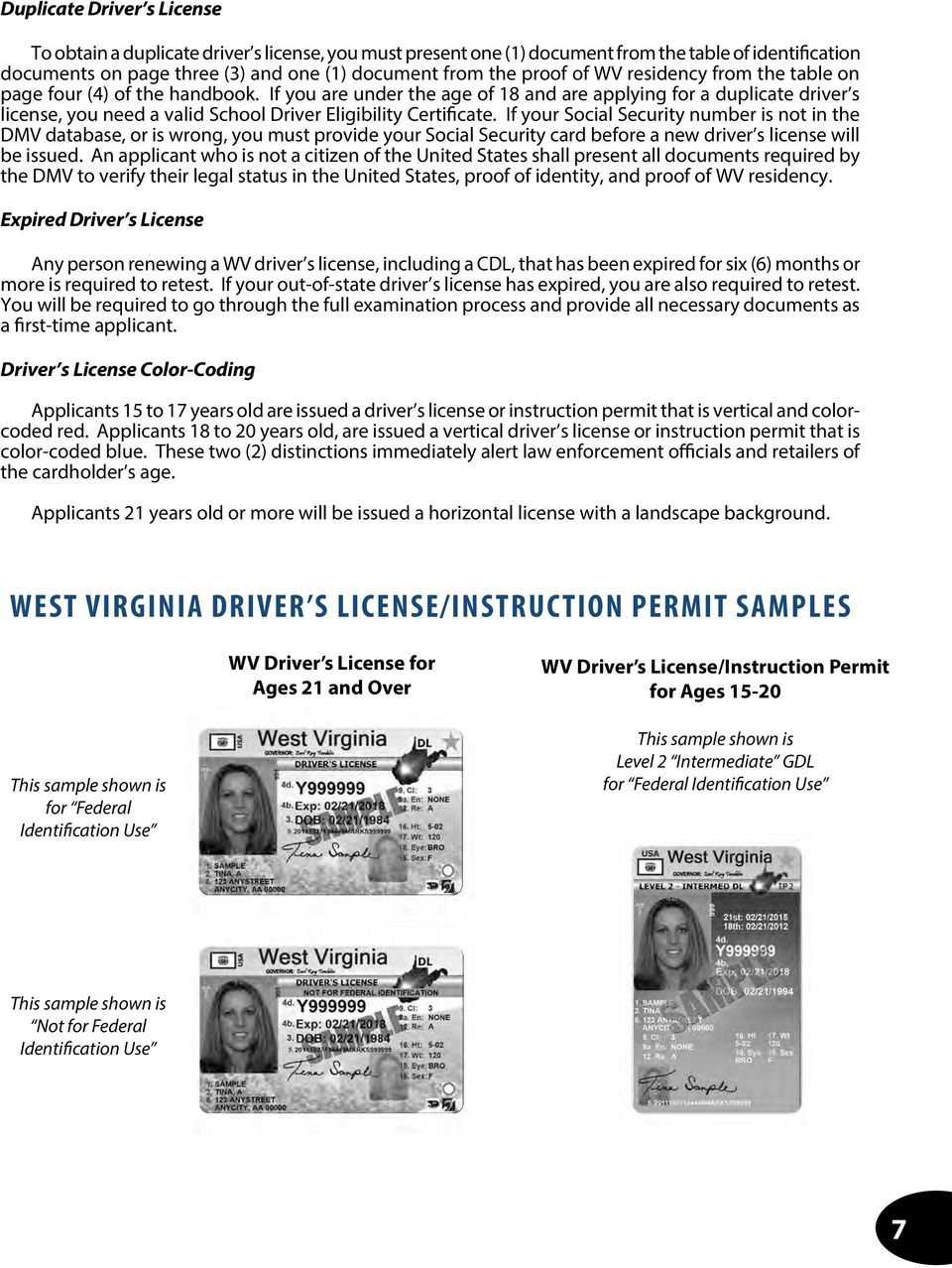 If you are under the age of 18 and are applying for a duplicate driver s license, you need a valid School Driver Eligibility Certificate.