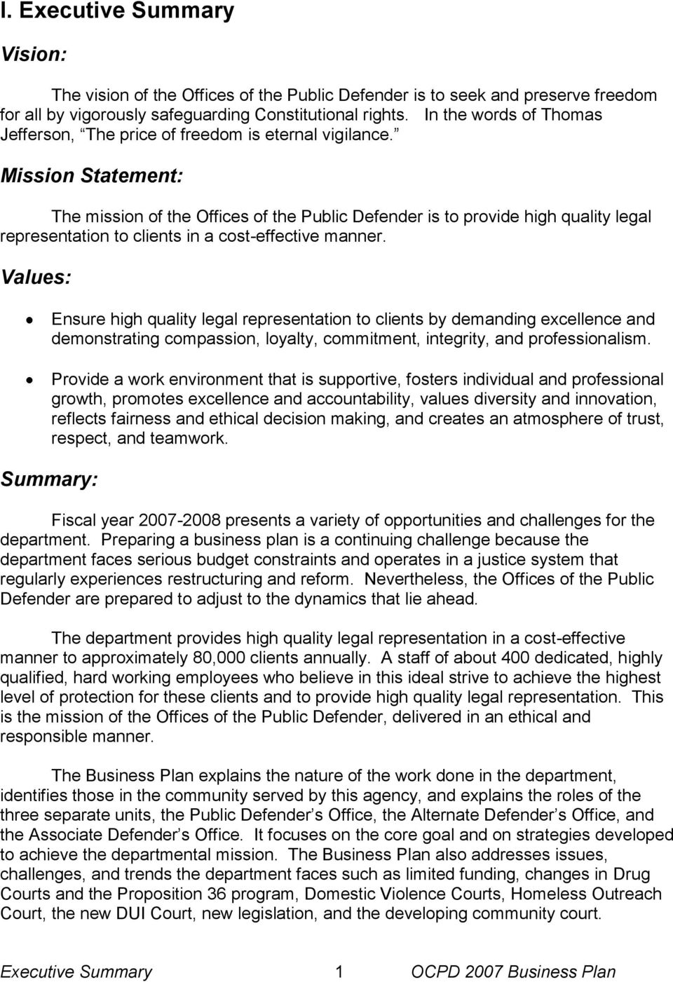 Mission Statement: The mission of the Offices of the Public Defender is to provide high quality legal representation to clients in a cost-effective manner.