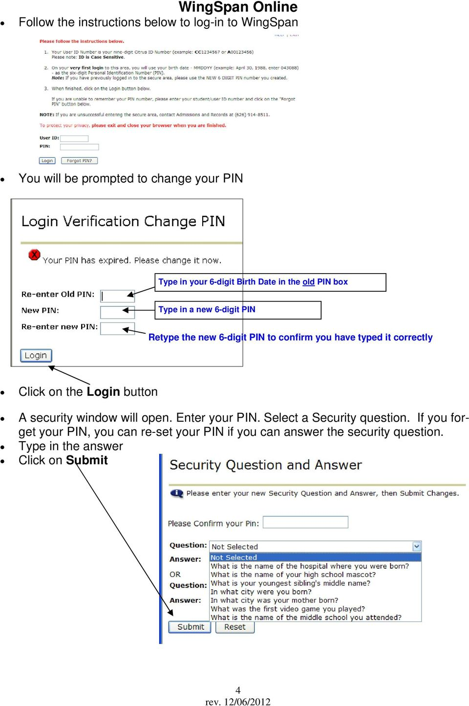 typed it correctly Click on the Login button A security window will open. Enter your PIN. Select a Security question.