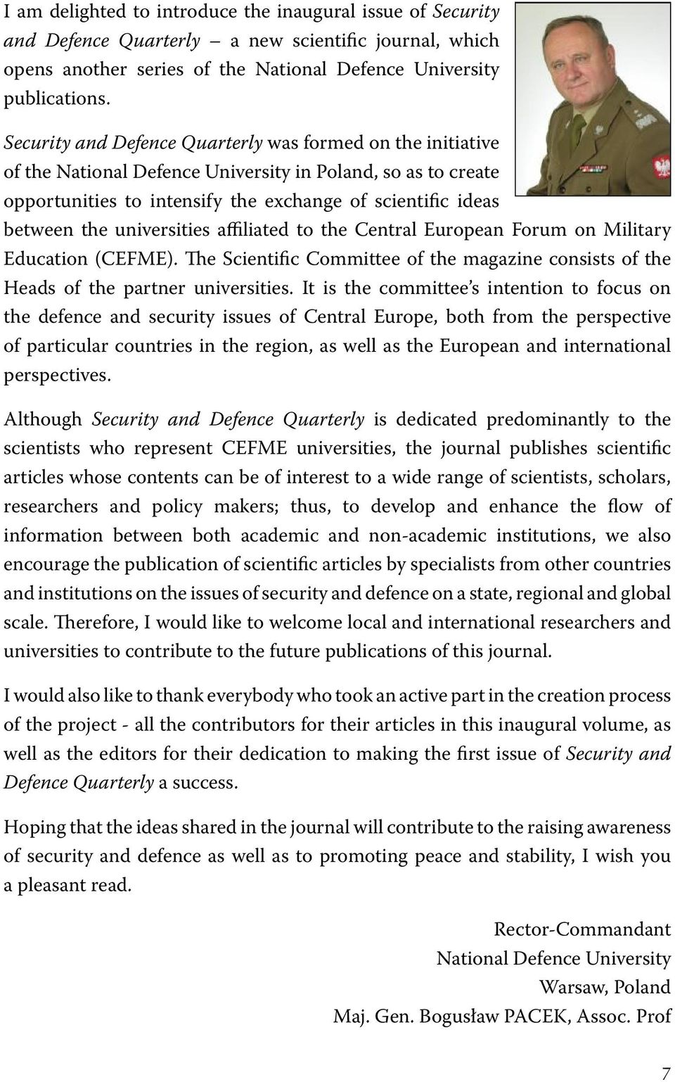 universities affiliated to the Central European Forum on Military Education (CEFME). The Scientific Committee of the magazine consists of the Heads of the partner universities.