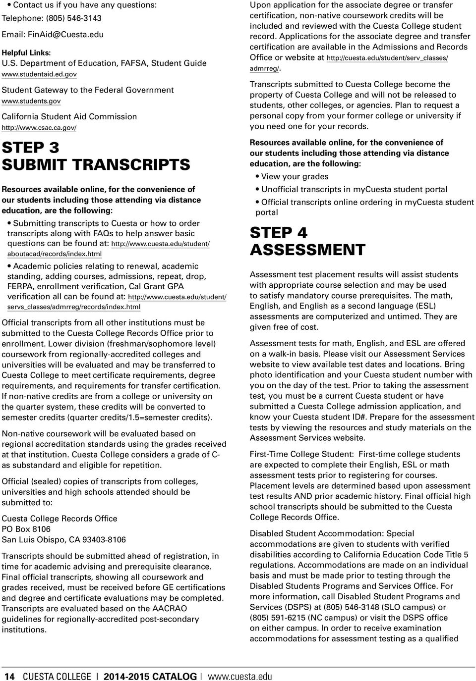 gov/ Step 3 Submit Transcripts Resources available online, for the convenience of our students including those attending via distance education, are the following: Submitting transcripts to Cuesta or